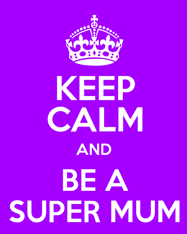 YOU ARE SUPERMUM, WITHOUT EVEN TRYING!