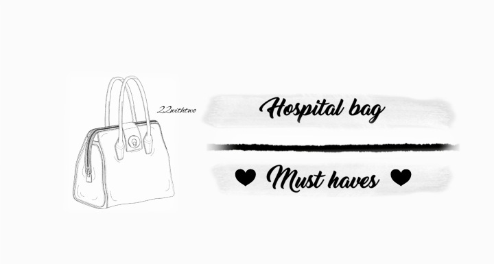 HOSPITAL BAG MUST HAVES